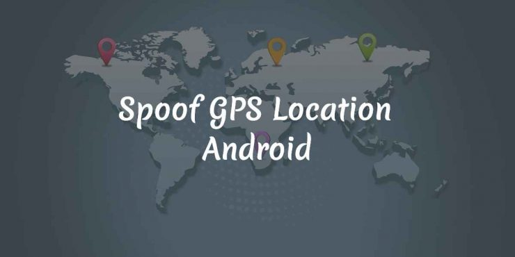 How to Spoof GPS Location on Android