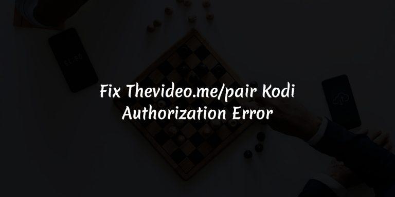 Fix Thevideo.me and Vidup.me pair Kodi Authorization Error